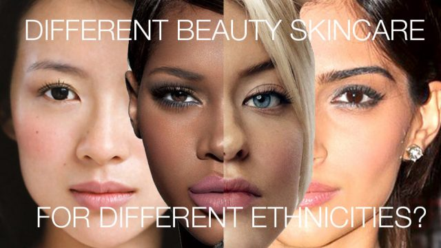 Different Beauty Skincare for Different Ethnicities?